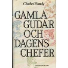 HANDY, CHARLES: Gamla gudar och dagens chefer