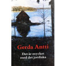 ANTTI, GERDA: Det är mycket med det jordiska