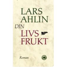 AHLIN, LARS: Din livsfrukt